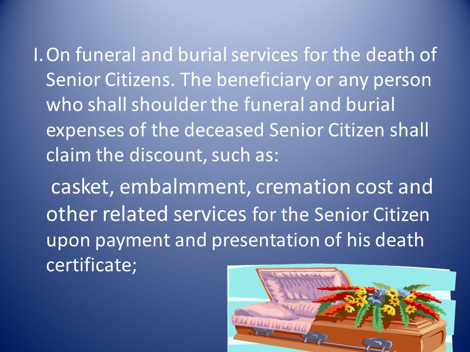 I. On funeral and burial services for the death of Senior Citizens