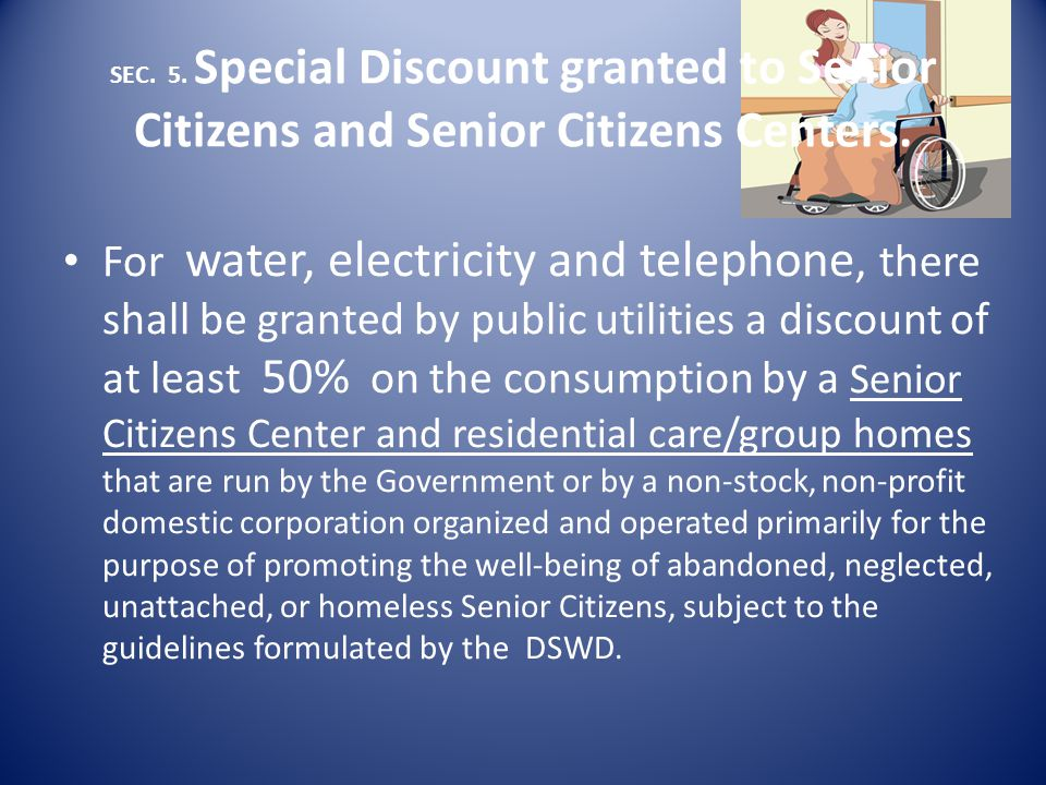 SEC. 5. Special Discount granted to Senior Citizens and Senior Citizens Centers.