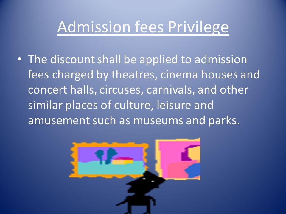 Admission fees Privilege
