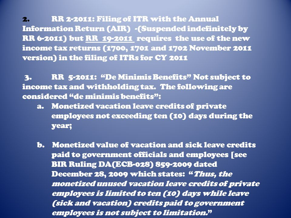 2. RR 2-2011: Filing of ITR with the Annual Information Return (AIR) -(Suspended indefinitely by RR 6-2011) but RR 19-2011 requires the use of the new income tax returns (1700, 1701 and 1702 November 2011 version) in the filing of ITRs for CY 2011