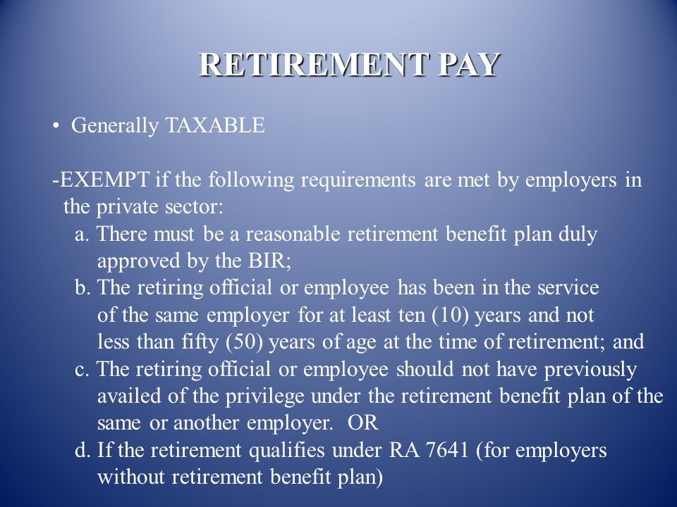 RETIREMENT PAY Generally TAXABLE