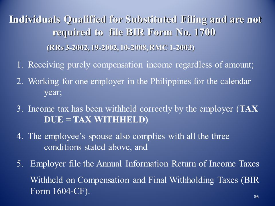 Individuals Qualified for Substituted Filing and are not required to file BIR Form No. 1700