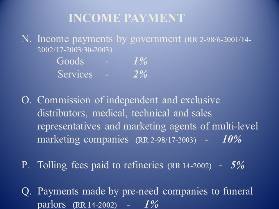 INCOME PAYMENT Income payments by government (RR 2-98/6-2001/14-2002/17-2003/30-2003) Goods - 1% Services - 2%