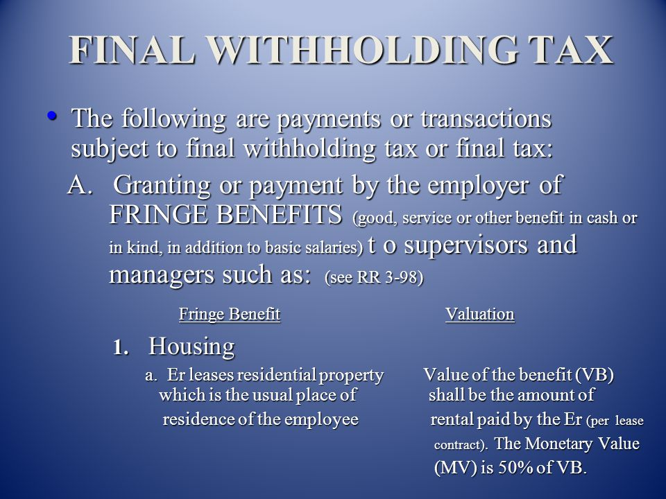 FINAL WITHHOLDING TAX The following are payments or transactions subject to final withholding tax or final tax: