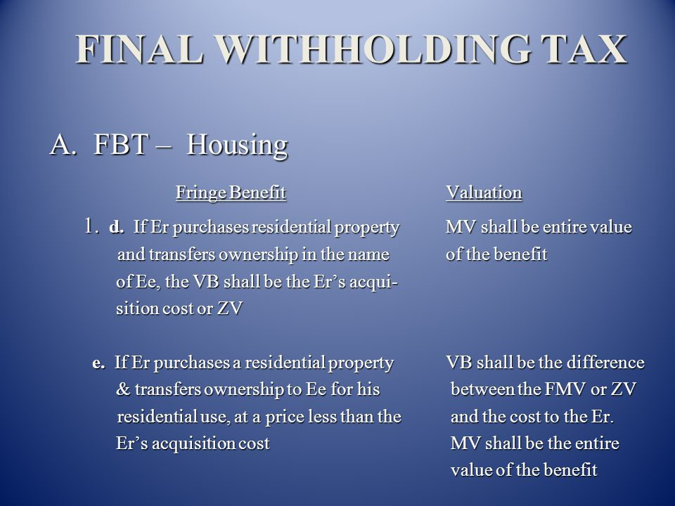 FINAL WITHHOLDING TAX A. FBT – Housing Fringe Benefit Valuation