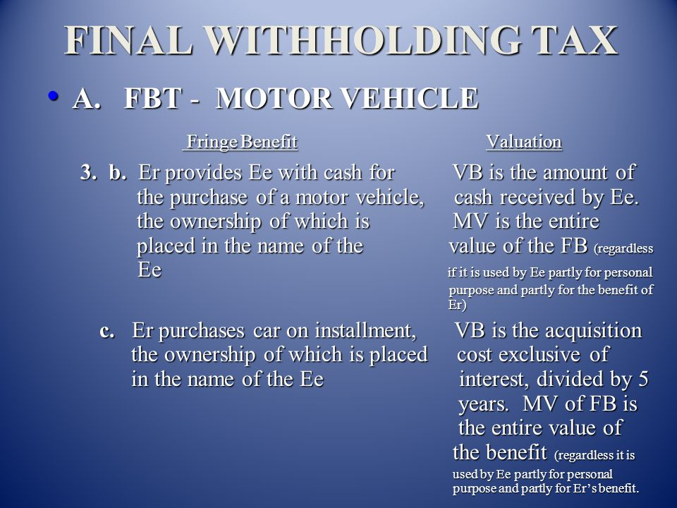 FINAL WITHHOLDING TAX A. FBT - MOTOR VEHICLE Fringe Benefit Valuation