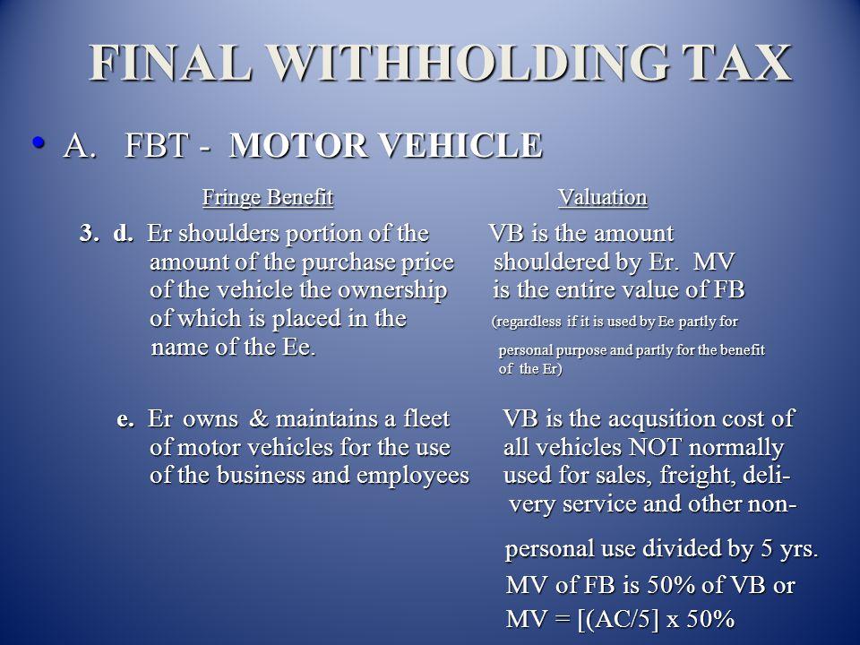 FINAL WITHHOLDING TAX A. FBT - MOTOR VEHICLE Fringe Benefit Valuation