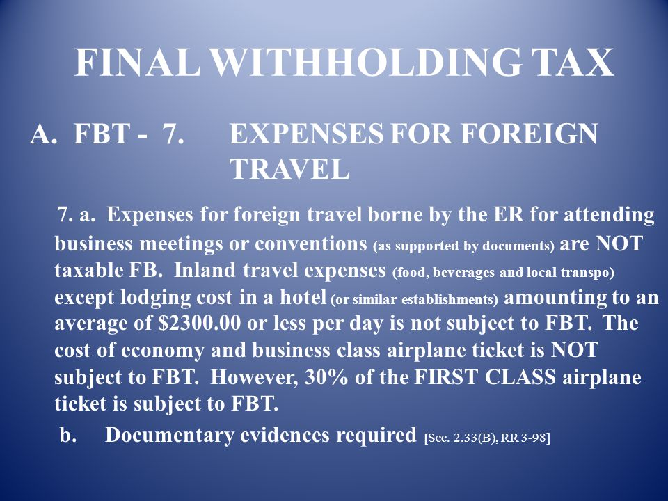FINAL WITHHOLDING TAX A. FBT - 7. EXPENSES FOR FOREIGN TRAVEL