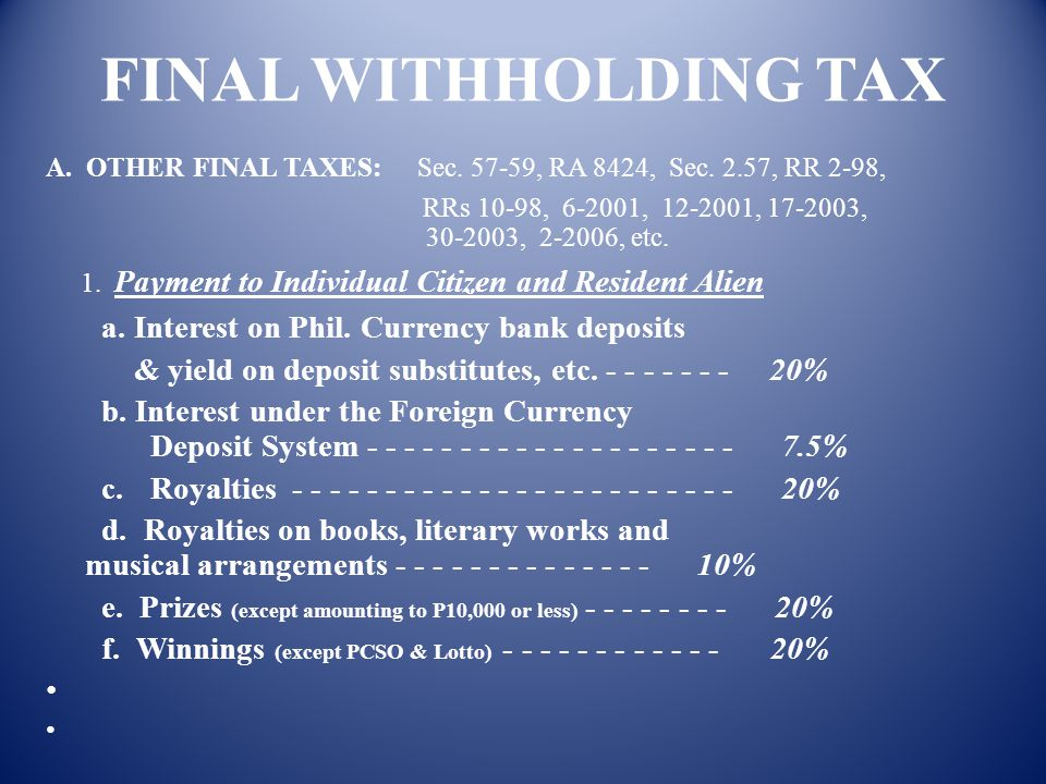 FINAL WITHHOLDING TAX a. Interest on Phil. Currency bank deposits
