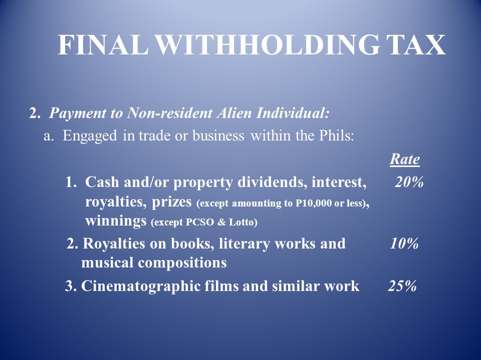 FINAL WITHHOLDING TAX 2. Payment to Non-resident Alien Individual: