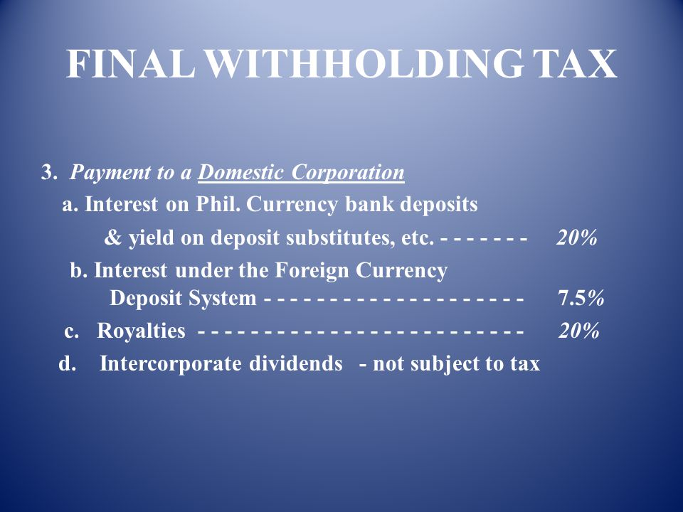 FINAL WITHHOLDING TAX 3. Payment to a Domestic Corporation