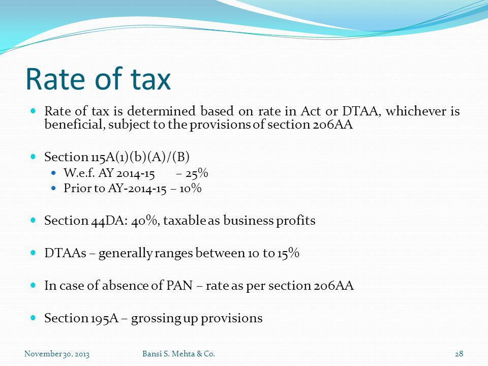 Rate of tax Rate of tax is determined based on rate in Act or DTAA, whichever is beneficial, subject to the provisions of section 206AA.