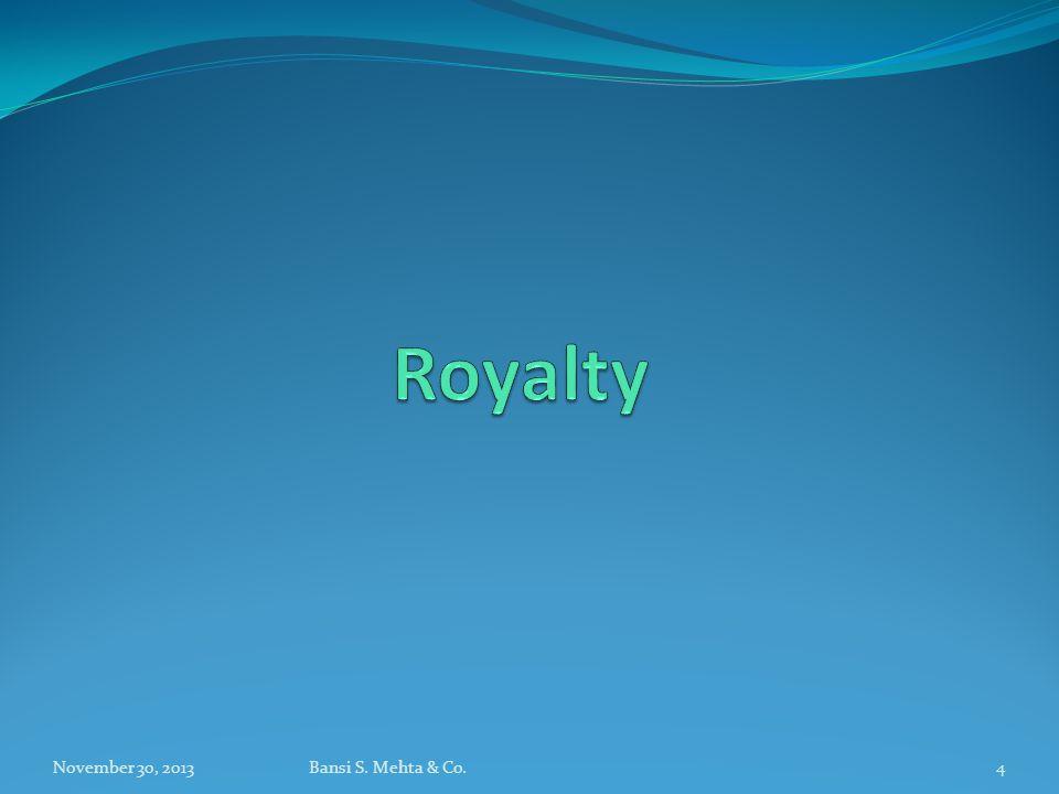 Royalty November 30, 2013 Bansi S. Mehta & Co.
