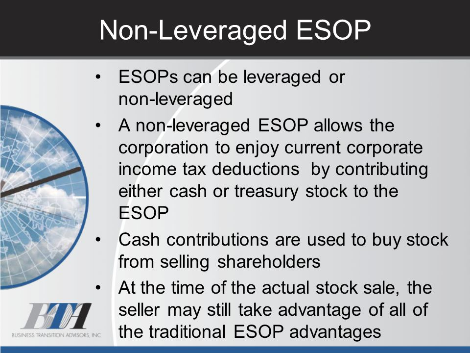 Non-Leveraged ESOP ESOPs can be leveraged or non-leveraged