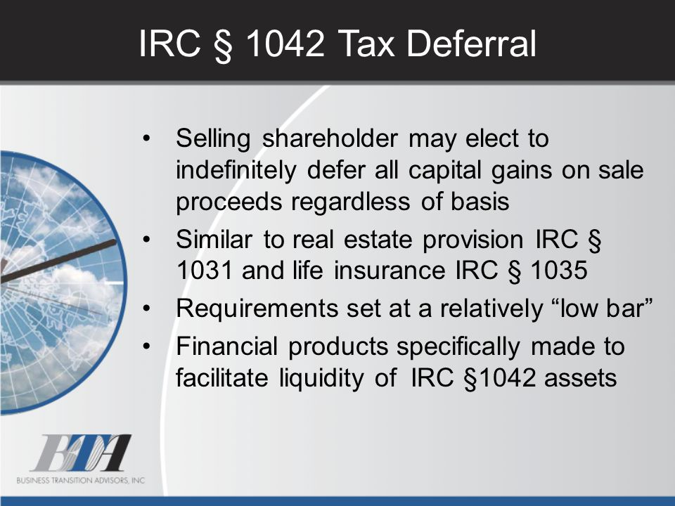 IRC § 1042 Tax Deferral Selling shareholder may elect to indefinitely defer all capital gains on sale proceeds regardless of basis.