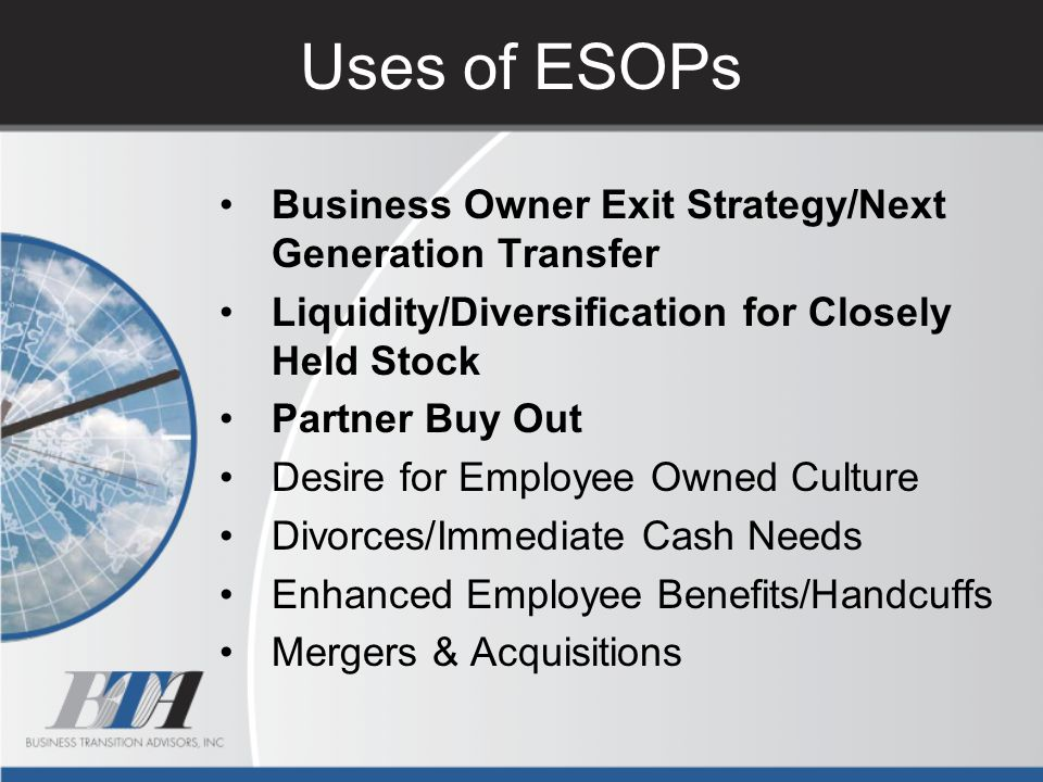 Uses of ESOPs Business Owner Exit Strategy/Next Generation Transfer