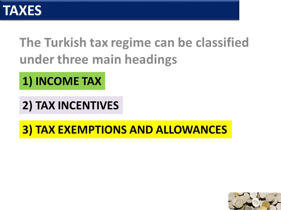 The Turkish tax regime can be classified under three main headings