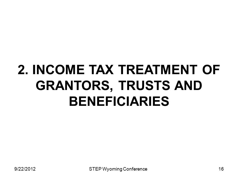 2. INCOME Tax treatment of Grantors, trusts and beneficiaries