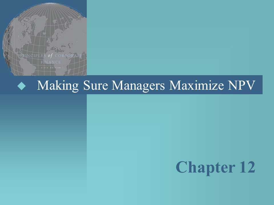 Making Sure Managers Maximize NPV