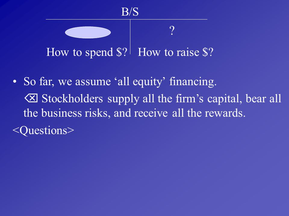 B/S How to spend $ How to raise $
