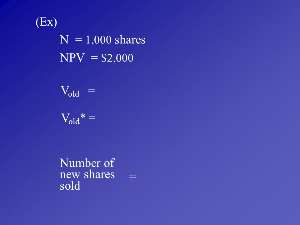 (Ex) N = 1,000 shares NPV = $2,000 Vold = Vold* = Number of new shares sold =