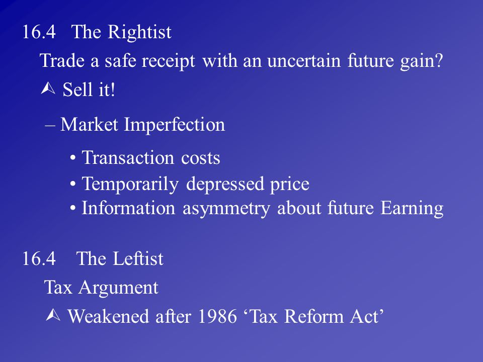 16.4 The Rightist Trade a safe receipt with an uncertain future gain  Sell it! Market Imperfection.