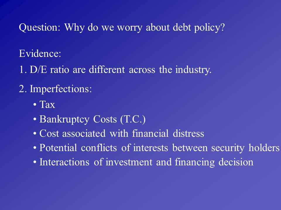 Question: Why do we worry about debt policy