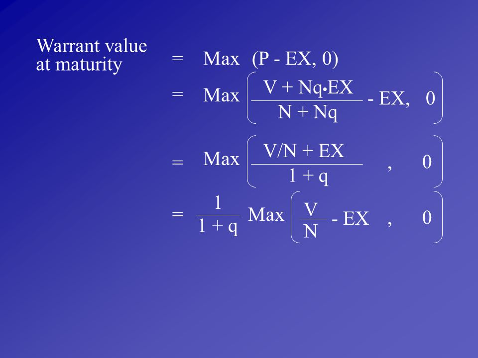 Warrant value at maturity. = Max. (P - EX, 0) V + Nq•EX. N + Nq. = Max. - EX, 0. V/N + EX.