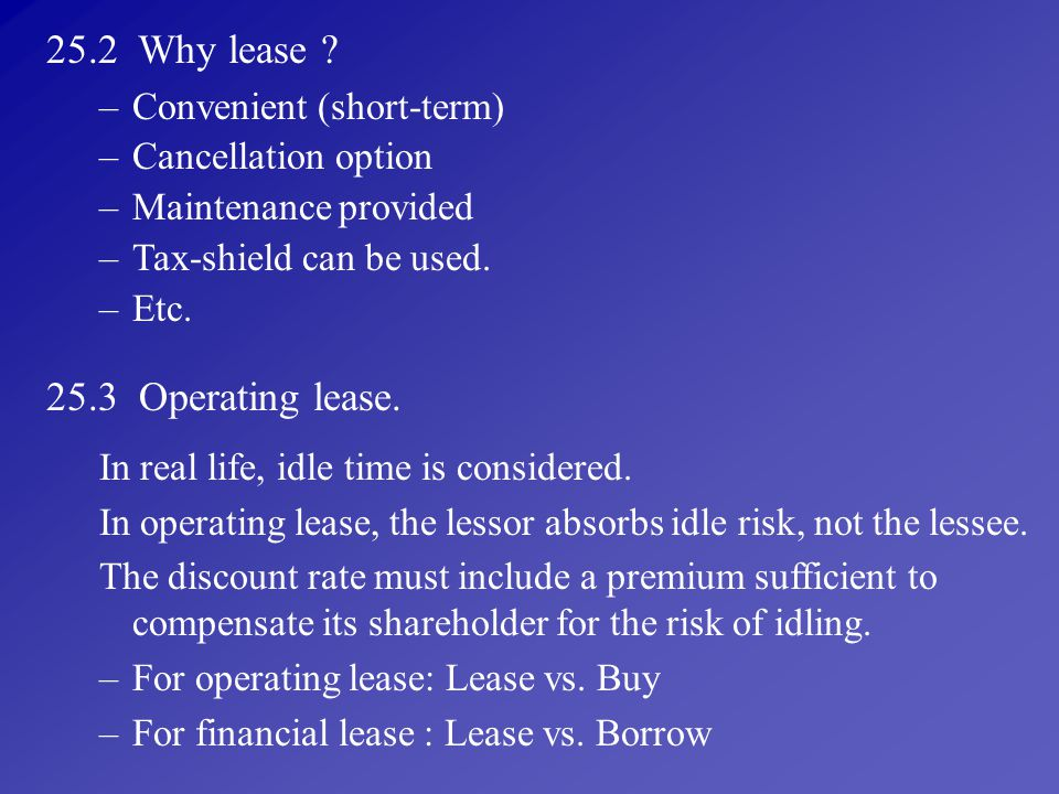 25.2 Why lease 25.3 Operating lease. Convenient (short-term)