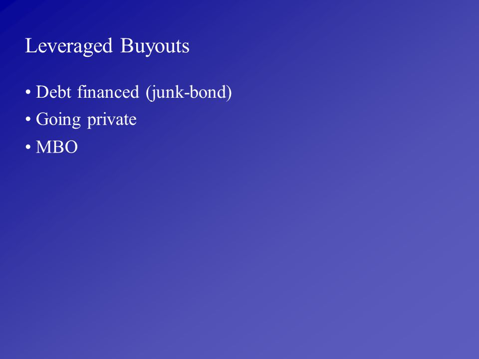 Leveraged Buyouts Debt financed (junk-bond) Going private MBO