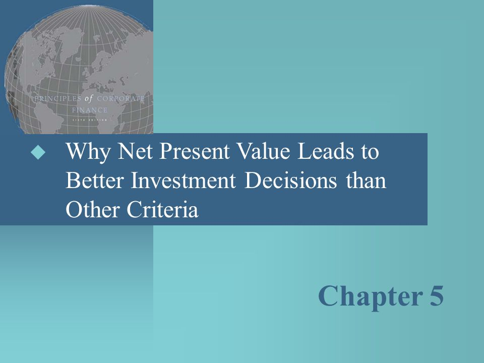 Why NPV leads to better Investment Decisions than Other Criteria