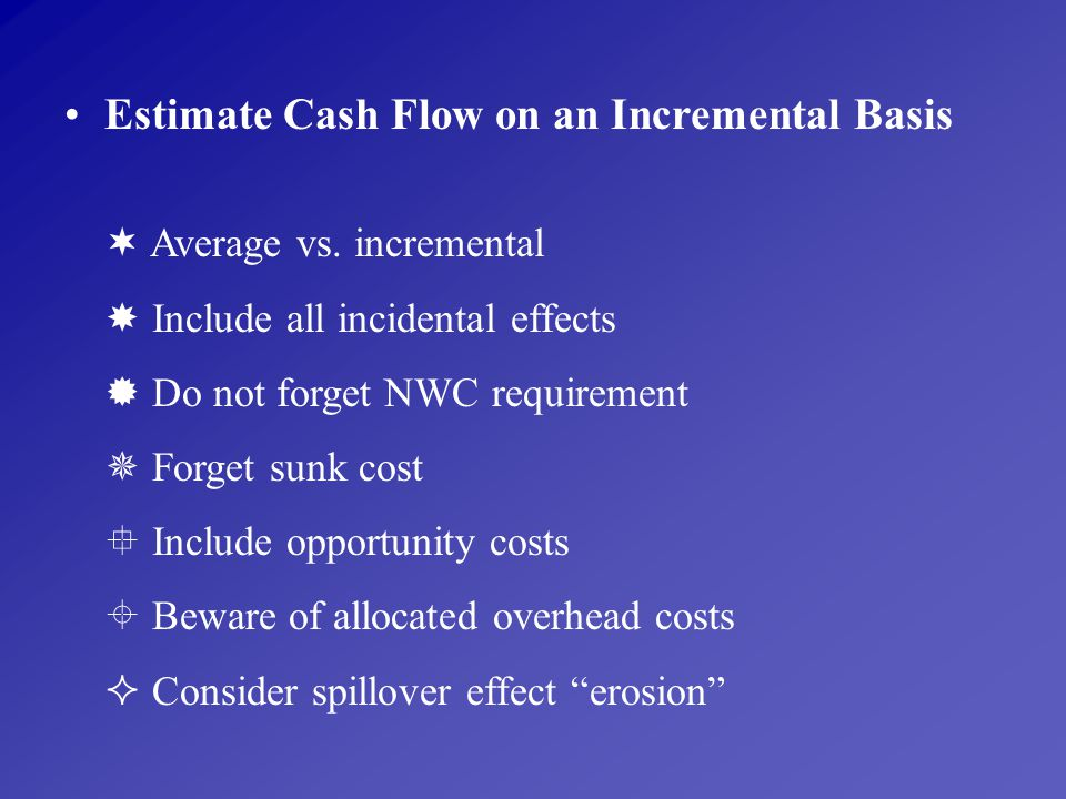 Estimate Cash Flow on an Incremental Basis