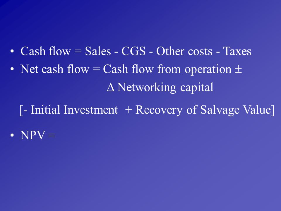 Cash flow = Sales - CGS - Other costs - Taxes