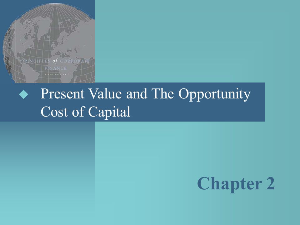 Present Value and The Opportunity Cost of Capital