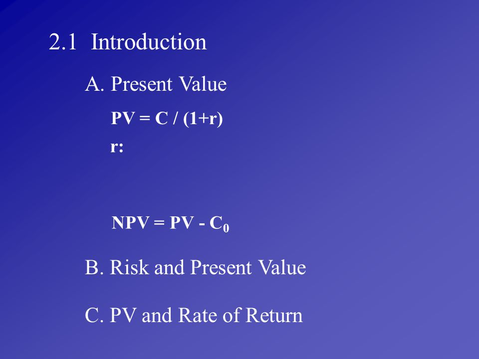 2.1 Introduction A. Present Value B. Risk and Present Value