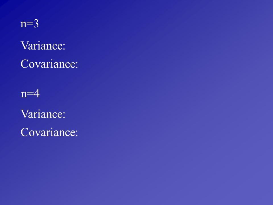 n=3 Variance: Covariance: n=4 Variance: Covariance: