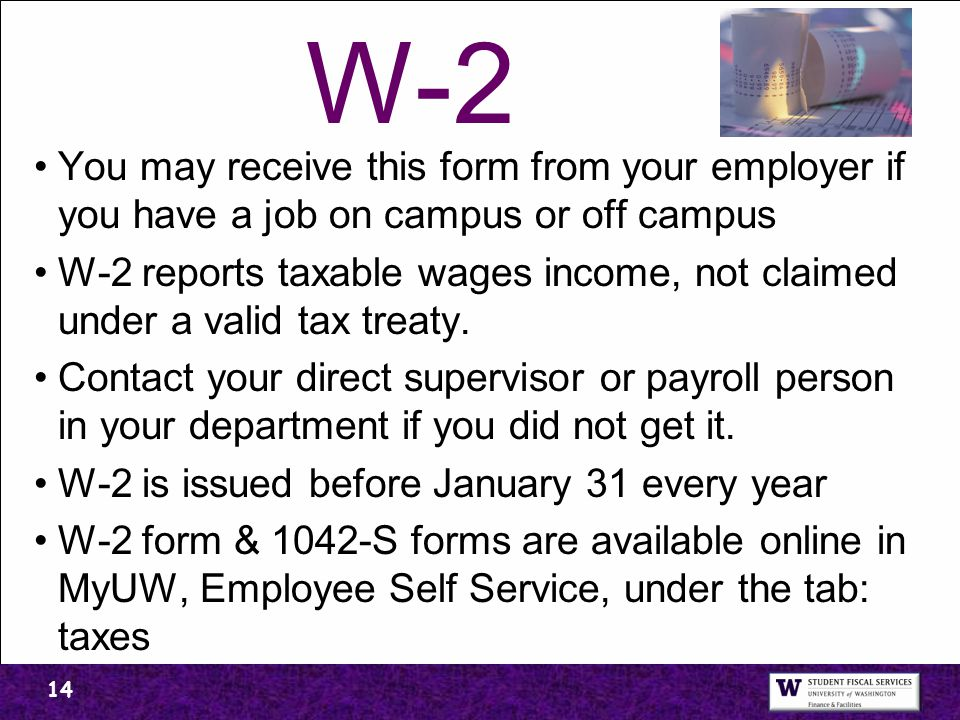 W-2 You may receive this form from your employer if you have a job on campus or off campus.
