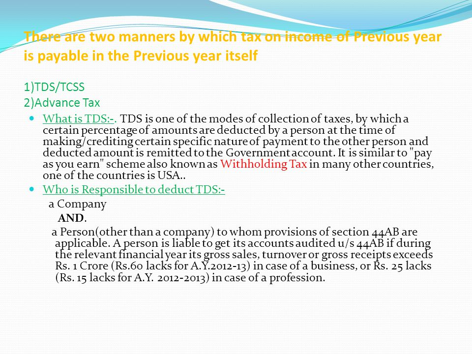 There are two manners by which tax on income of Previous year is payable in the Previous year itself 1)TDS/TCSS 2)Advance Tax