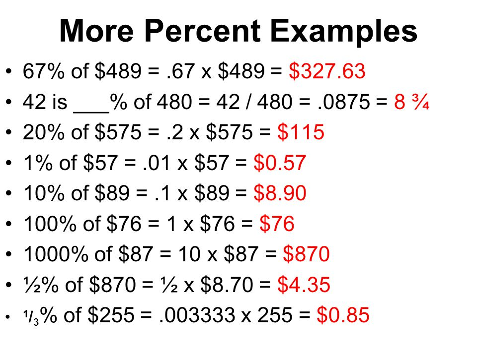 More Percent Examples 67% of $489 = .67 x $489 = $327.63