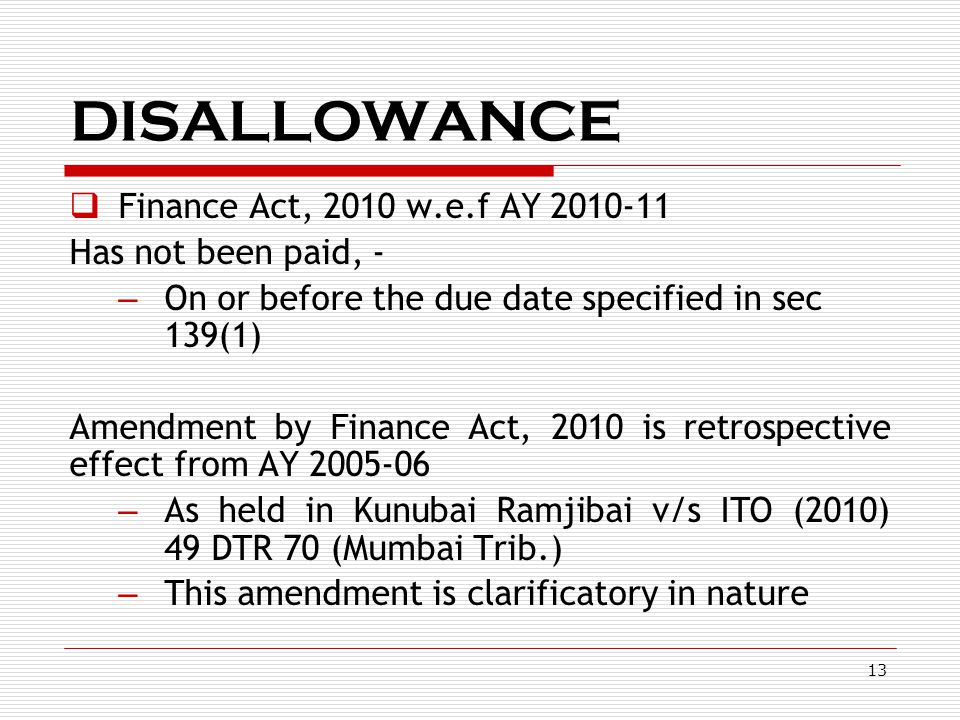 DISALLOWANCE Finance Act, 2010 w.e.f AY 2010-11 Has not been paid, -