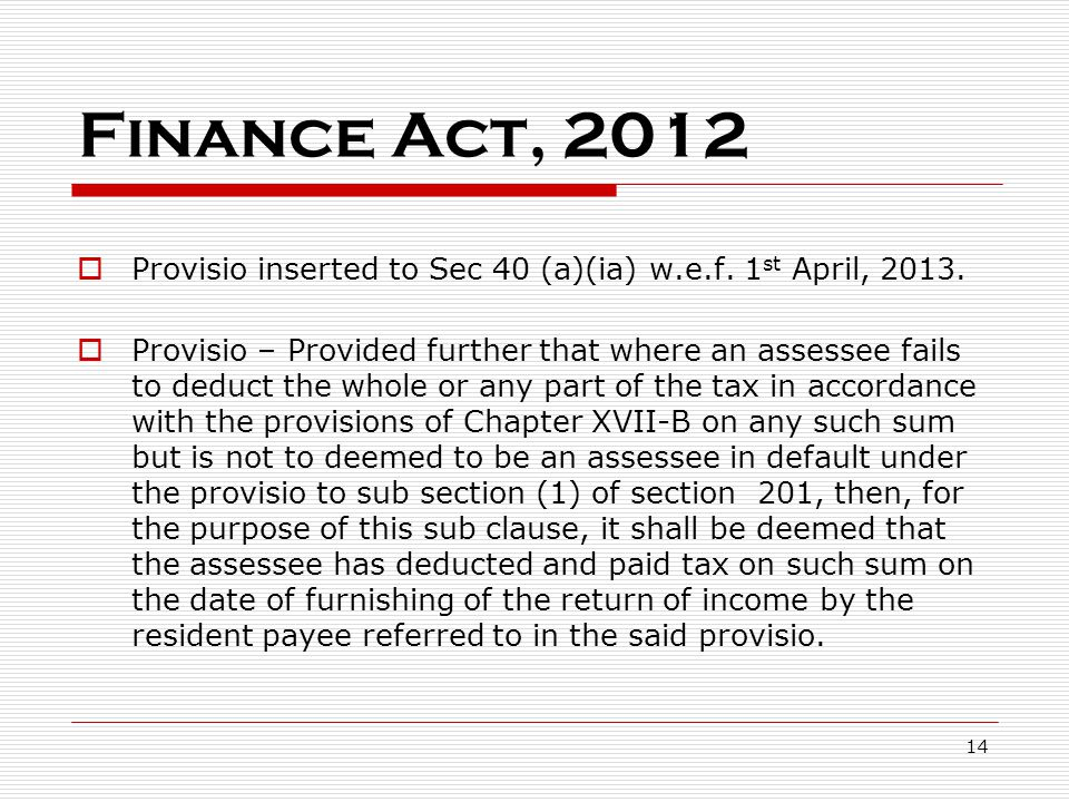 Finance Act, 2012 Provisio inserted to Sec 40 (a)(ia) w.e.f. 1st April, 2013.
