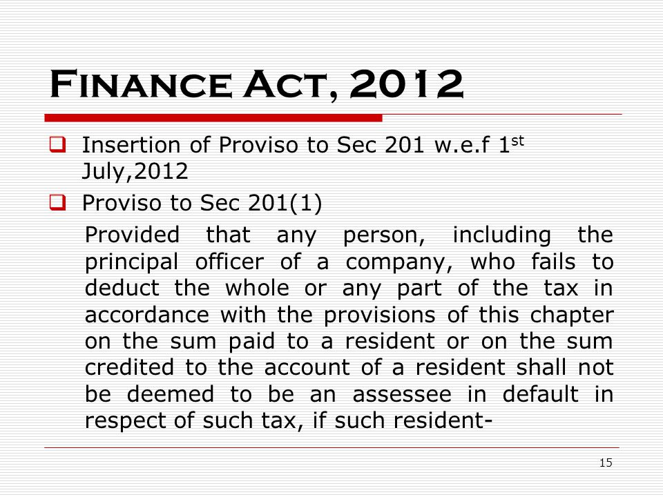 Finance Act, 2012 Insertion of Proviso to Sec 201 w.e.f 1st July,2012
