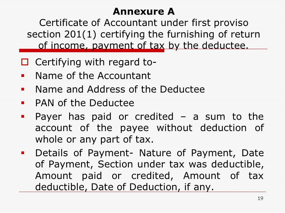 Annexure A Certificate of Accountant under first proviso section 201(1) certifying the furnishing of return of income, payment of tax by the deductee.