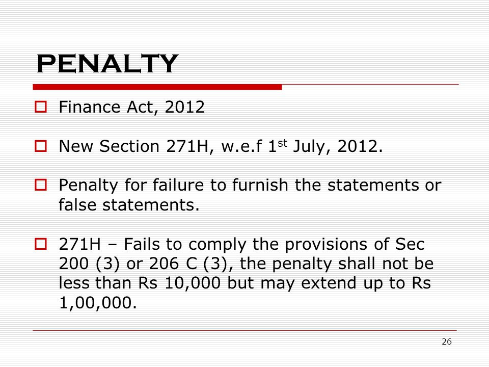 PENALTY Finance Act, 2012 New Section 271H, w.e.f 1st July, 2012.