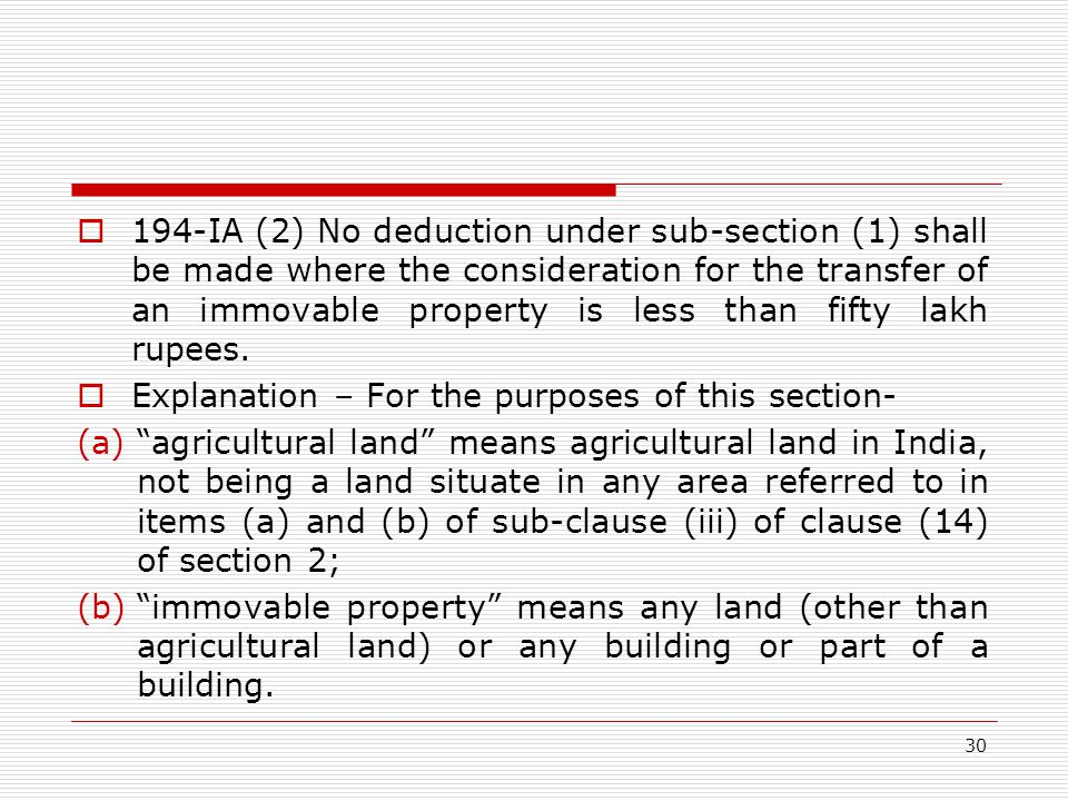 194-IA (2) No deduction under sub-section (1) shall be made where the consideration for the transfer of an immovable property is less than fifty lakh rupees.