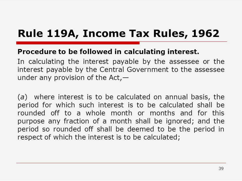Rule 119A, Income Tax Rules, 1962 Procedure to be followed in calculating interest.