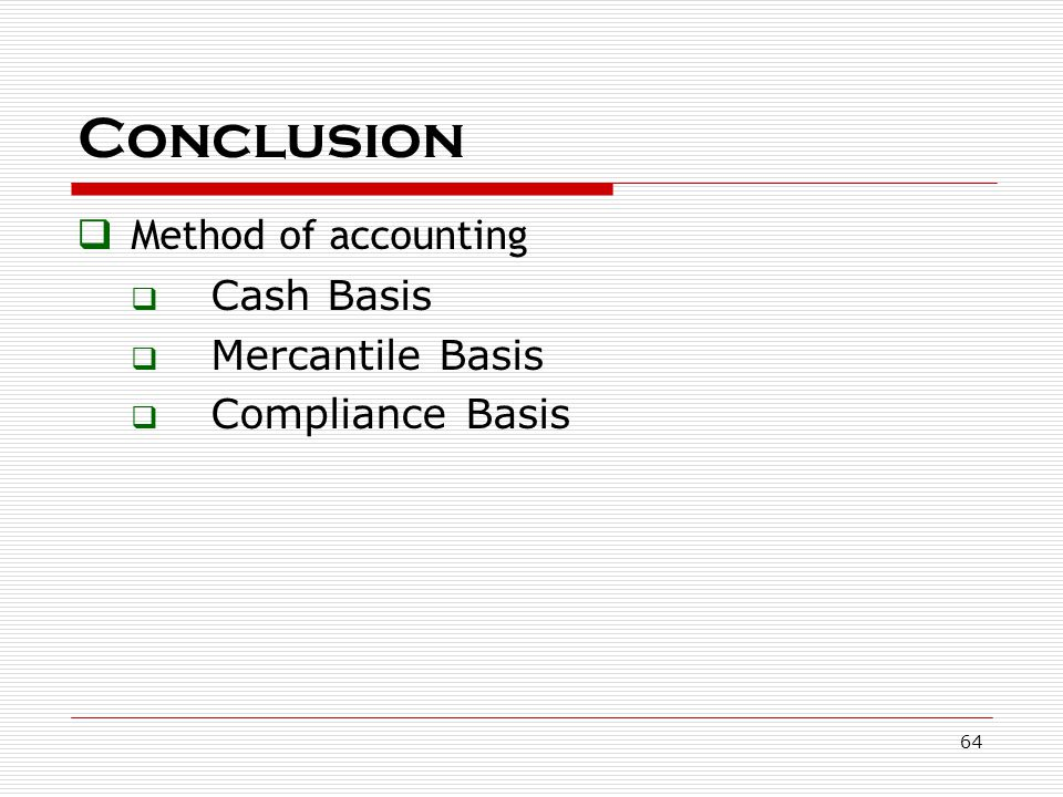 Conclusion Method of accounting Cash Basis Mercantile Basis