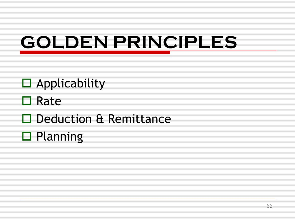 GOLDEN PRINCIPLES Applicability Rate Deduction & Remittance Planning