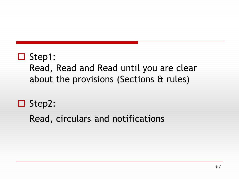 Step1: Read, Read and Read until you are clear about the provisions (Sections & rules)