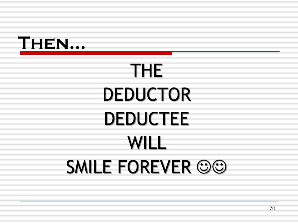 Then… THE DEDUCTOR DEDUCTEE WILL SMILE FOREVER 